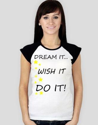 Koszulki damskie z napisem Dream It Wish It Do It